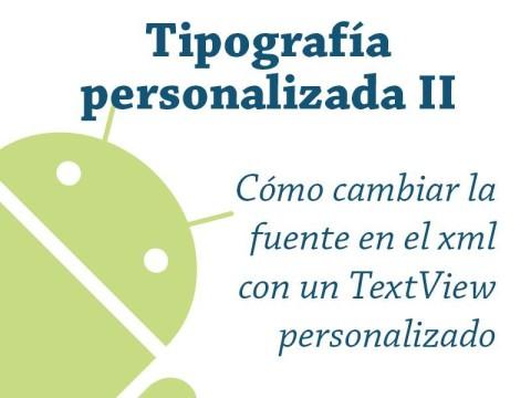 Tipografía personalizada en Android II