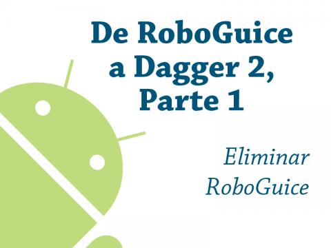 De RoboGuice a Dagger 2 – Parte 1: conversión de RoboGuice a Dagger