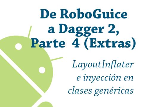 De RoboGuice a Dagger 2 – Parte 4 (Extra, otros problemas)