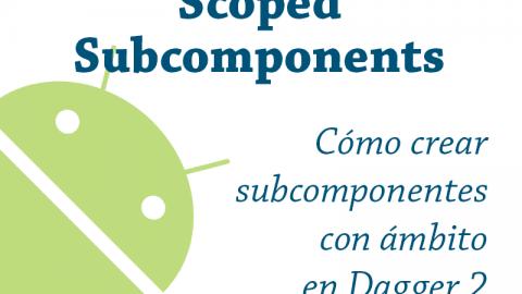 Scoped Subcomponents y Singletons – Dagger 2